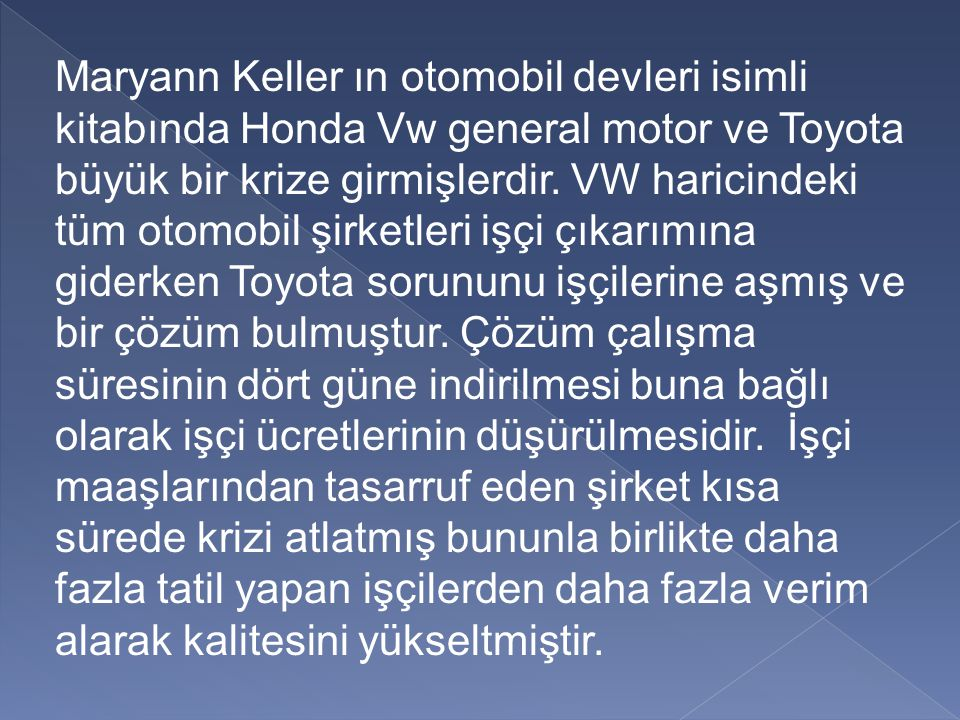 Maryann Keller ın otomobil devleri isimli kitabında Honda Vw general motor ve Toyota büyük bir krize girmişlerdir.