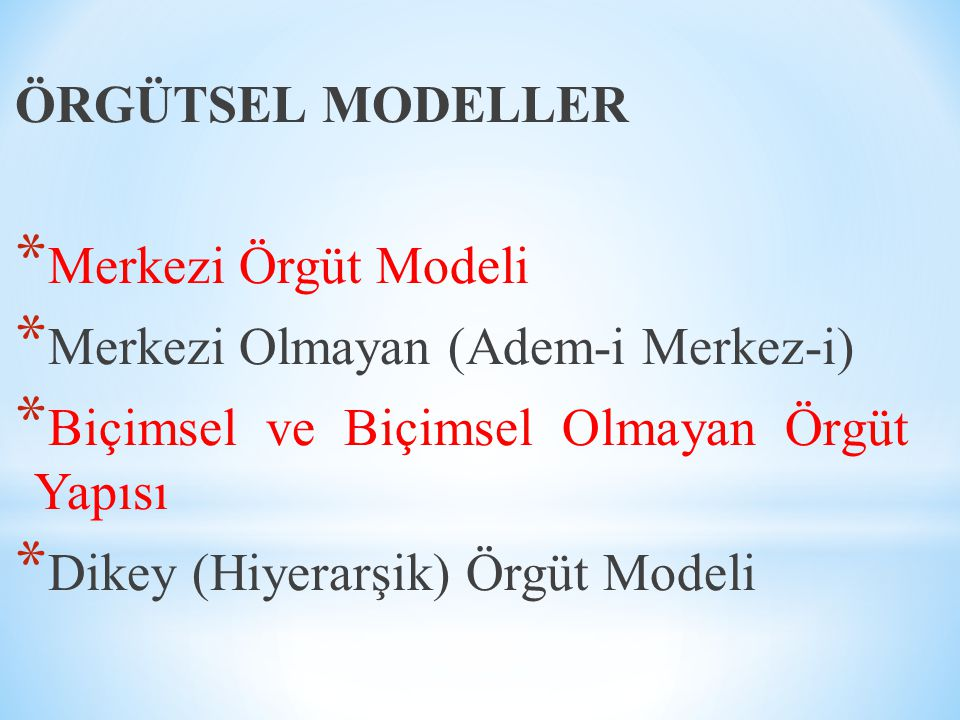ÖRGÜTSEL MODELLER Merkezi Örgüt Modeli. Merkezi Olmayan (Adem-i Merkez-i) Biçimsel ve Biçimsel Olmayan Örgüt Yapısı.