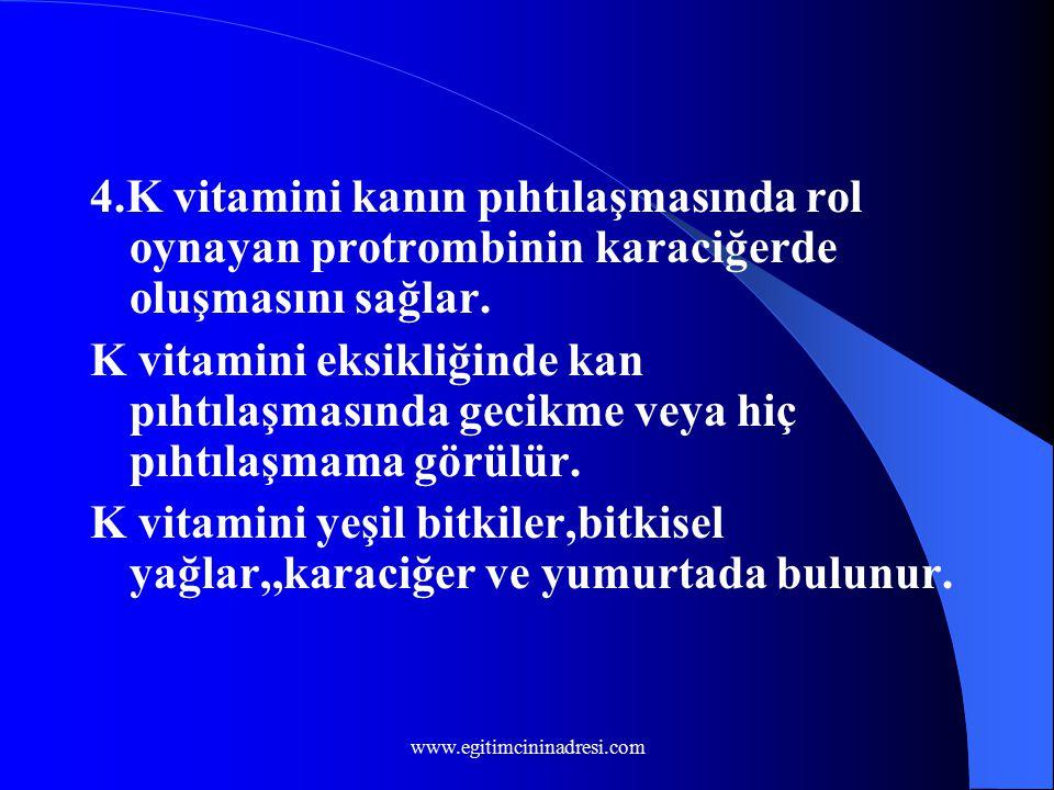 4.K vitamini kanın pıhtılaşmasında rol oynayan protrombinin karaciğerde oluşmasını sağlar.