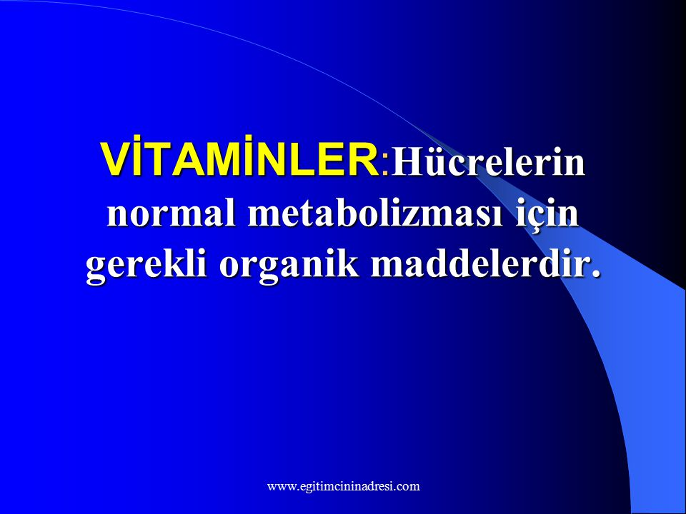 VİTAMİNLER:Hücrelerin normal metabolizması için gerekli organik maddelerdir.