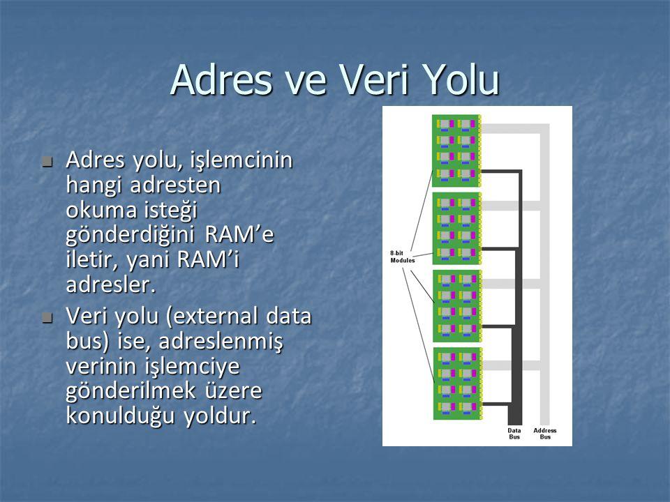 Adres ve Veri Yolu Adres yolu, işlemcinin hangi adresten okuma isteği gönderdiğini RAM'e iletir, yani RAM'i adresler.