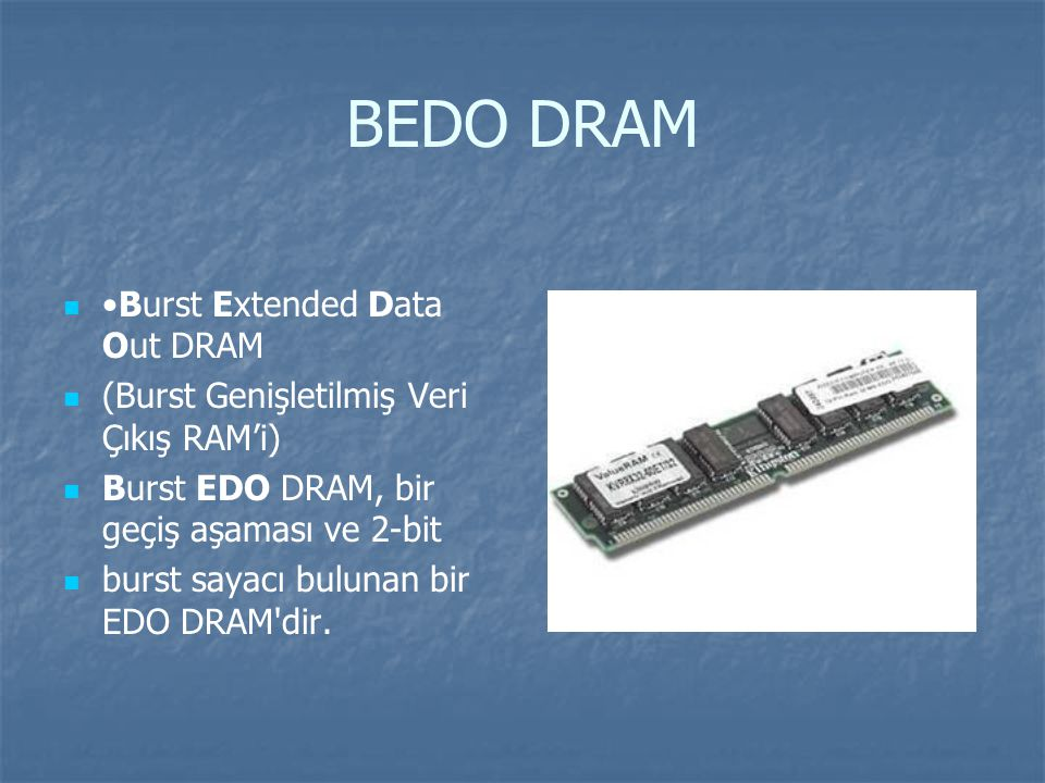 BEDO DRAM •Burst Extended Data Out DRAM