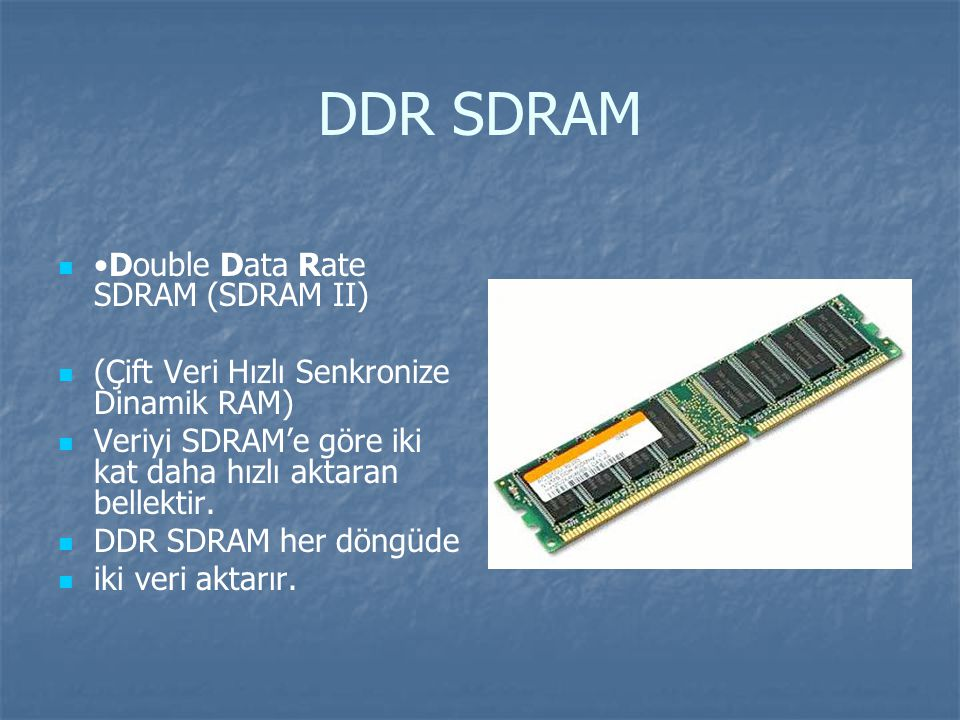 DDR SDRAM •Double Data Rate SDRAM (SDRAM II)