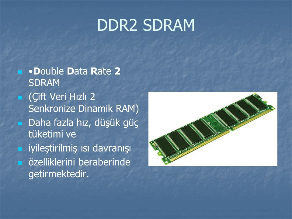 DDR2 SDRAM •Double Data Rate 2 SDRAM