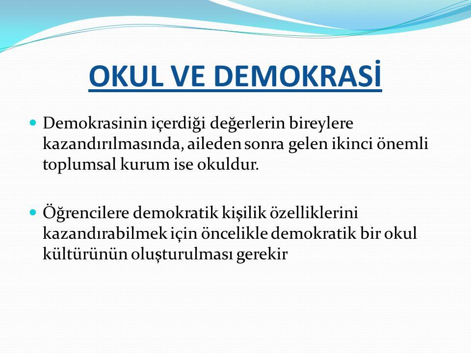 OKUL VE DEMOKRASİ Demokrasinin içerdiği değerlerin bireylere kazandırılmasında, aileden sonra gelen ikinci önemli toplumsal kurum ise okuldur.