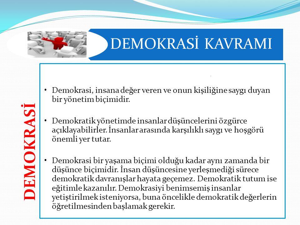 DEMOKRASİ KAVRAMI DEMOKRASİ. Demokrasi, insana değer veren ve onun kişiliğine saygı duyan bir yönetim biçimidir.