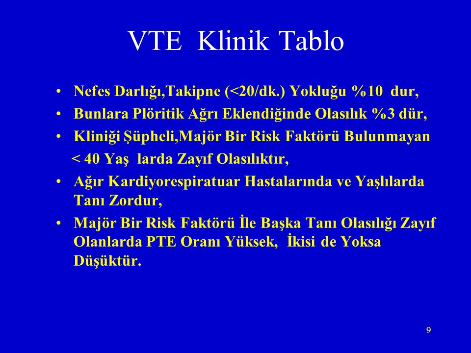 VTE Klinik Tablo Nefes Darlığı,Takipne (<20/dk.) Yokluğu %10 dur,