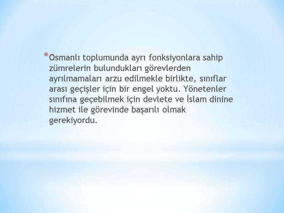 Osmanlı toplumunda ayrı fonksiyonlara sahip zümrelerin bulundukları görevlerden ayrılmamaları arzu edilmekle birlikte, sınıflar arası geçişler için bir engel yoktu.