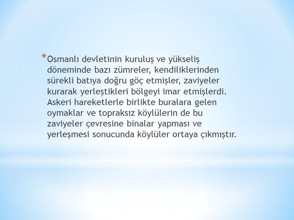 Osmanlı devletinin kuruluş ve yükseliş döneminde bazı zümreler, kendiliklerinden sürekli batıya doğru göç etmişler, zaviyeler kurarak yerleştikleri bölgeyi imar etmişlerdi.