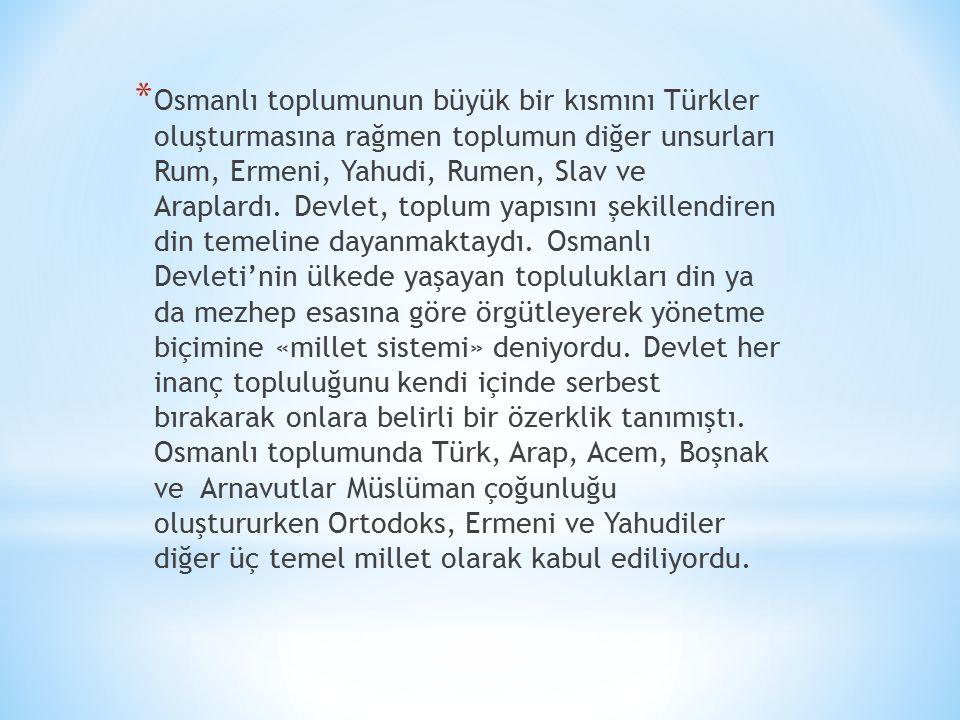 Osmanlı toplumunun büyük bir kısmını Türkler oluşturmasına rağmen toplumun diğer unsurları Rum, Ermeni, Yahudi, Rumen, Slav ve Araplardı.