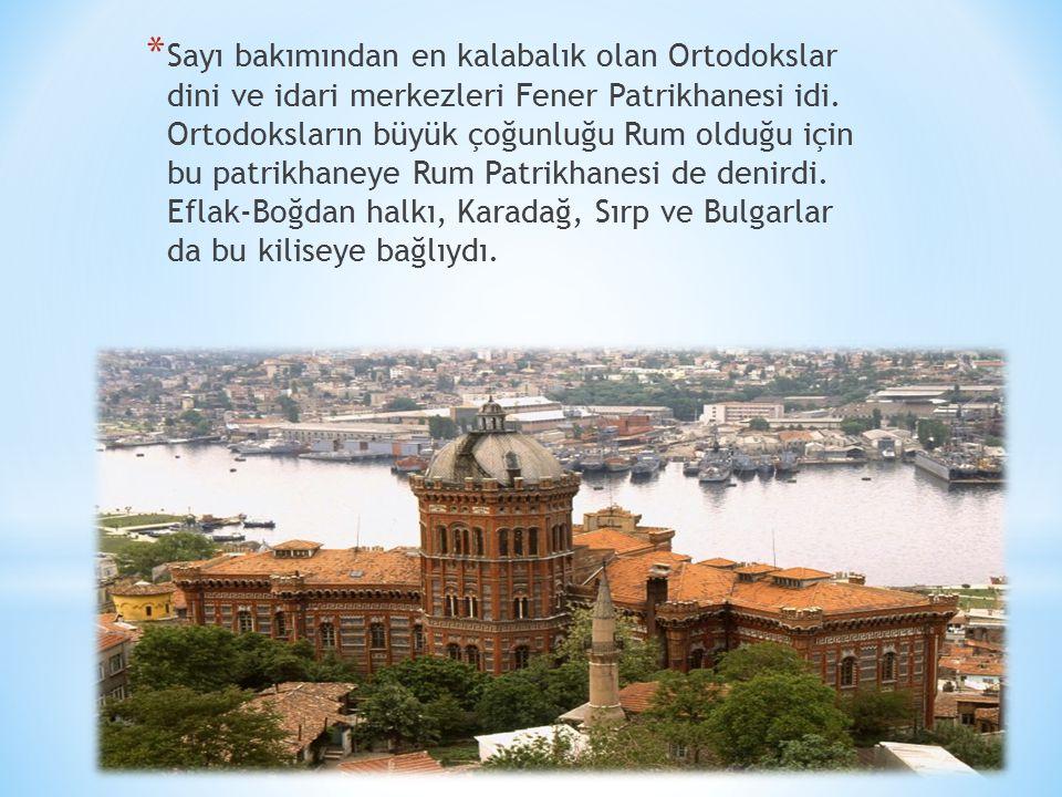 Sayı bakımından en kalabalık olan Ortodokslar dini ve idari merkezleri Fener Patrikhanesi idi.