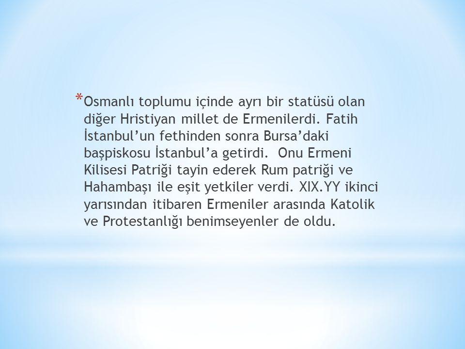 Osmanlı toplumu içinde ayrı bir statüsü olan diğer Hristiyan millet de Ermenilerdi.
