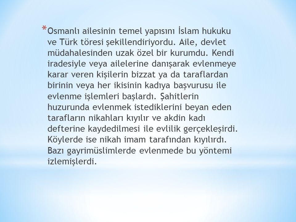 Osmanlı ailesinin temel yapısını İslam hukuku ve Türk töresi şekillendiriyordu.