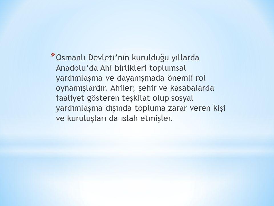 Osmanlı Devleti'nin kurulduğu yıllarda Anadolu'da Ahi birlikleri toplumsal yardımlaşma ve dayanışmada önemli rol oynamışlardır.