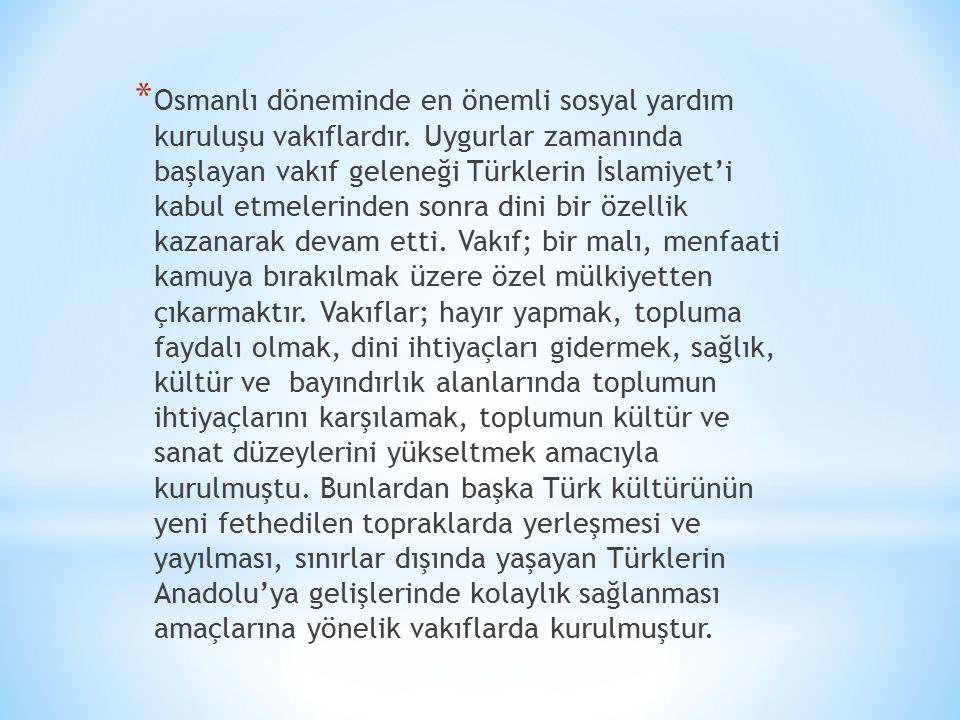 Osmanlı döneminde en önemli sosyal yardım kuruluşu vakıflardır