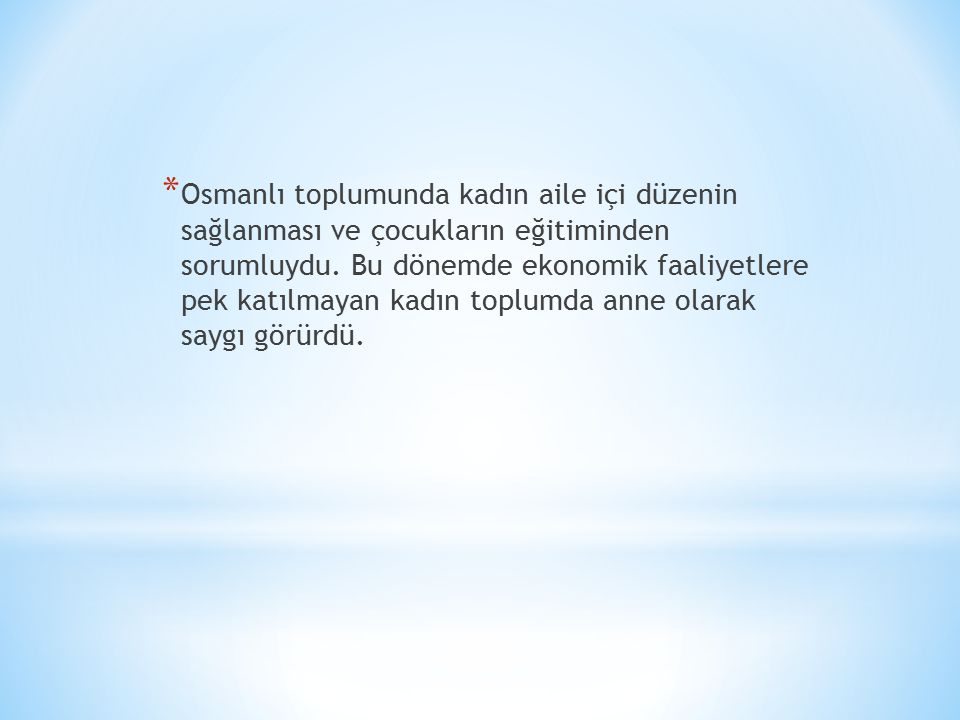 Osmanlı toplumunda kadın aile içi düzenin sağlanması ve çocukların eğitiminden sorumluydu.