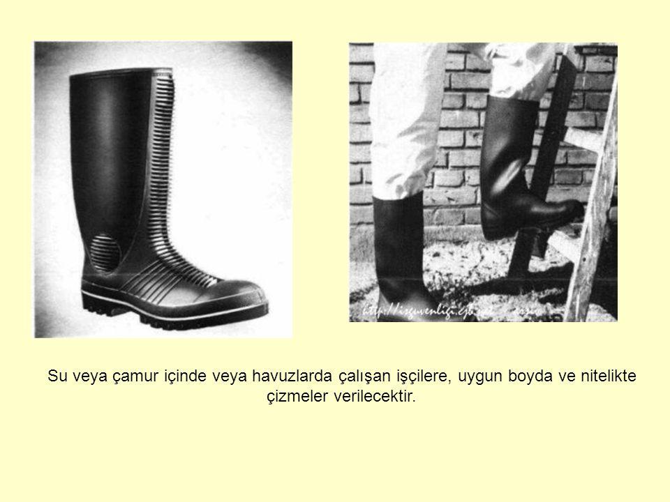 Su veya çamur içinde veya havuzlarda çalışan işçilere, uygun boyda ve nitelikte çizmeler verilecektir.