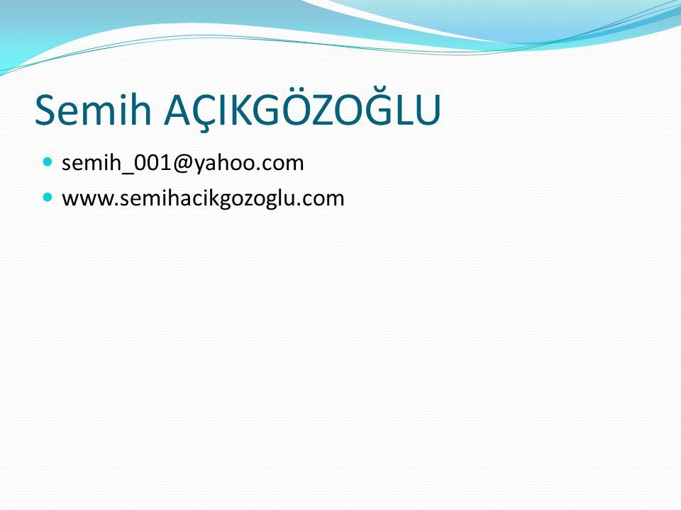 Semih AÇIKGÖZOĞLU semih_001@yahoo.com www.semihacikgozoglu.com