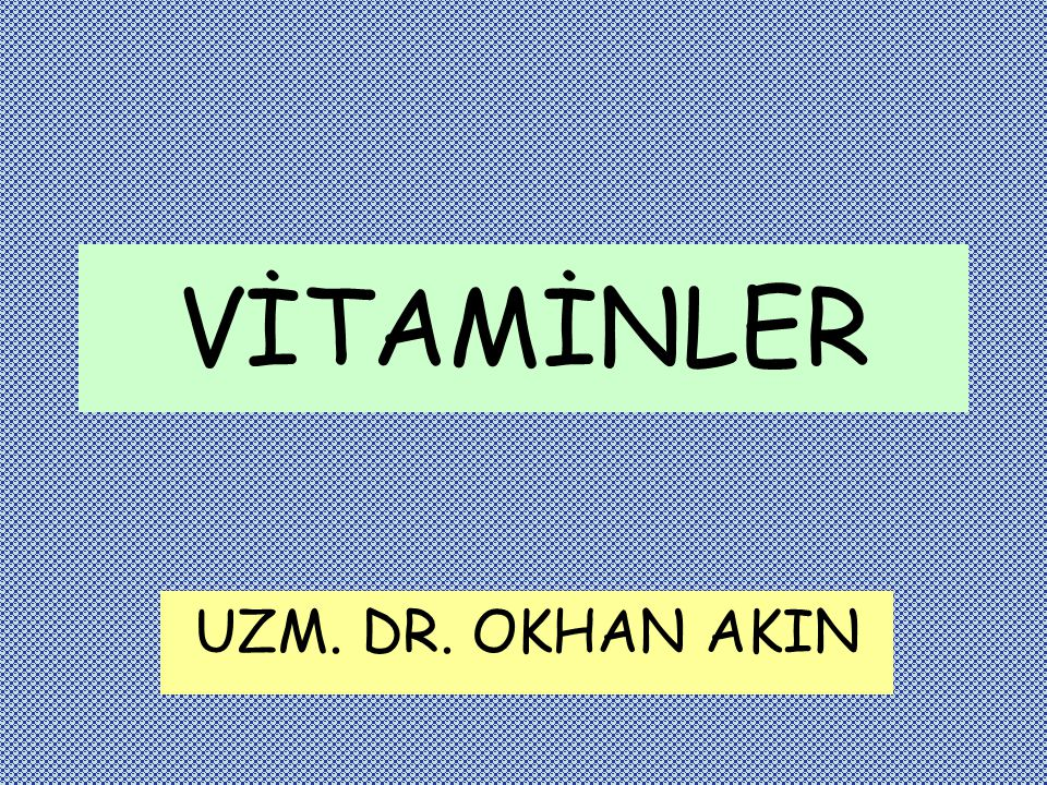 VİTAMİNLER UZM. DR. OKHAN AKIN