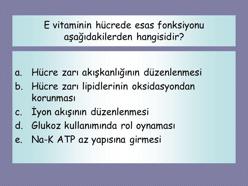 E vitaminin hücrede esas fonksiyonu aşağıdakilerden hangisidir