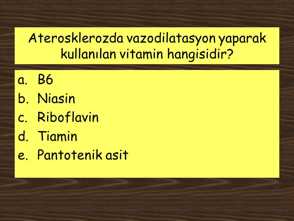 Aterosklerozda vazodilatasyon yaparak kullanılan vitamin hangisidir