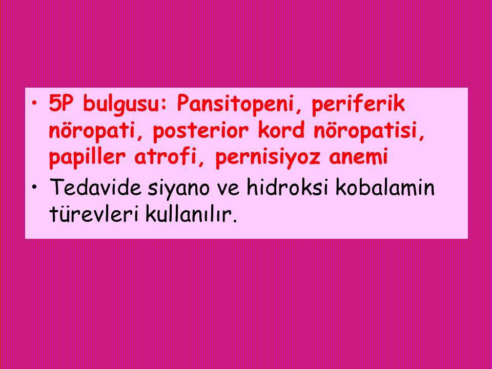 5P bulgusu: Pansitopeni, periferik nöropati, posterior kord nöropatisi, papiller atrofi, pernisiyoz anemi