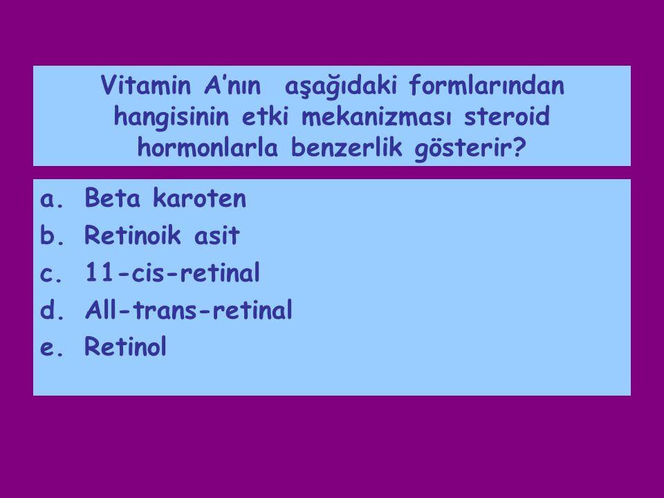 Vitamin A'nın aşağıdaki formlarından hangisinin etki mekanizması steroid hormonlarla benzerlik gösterir