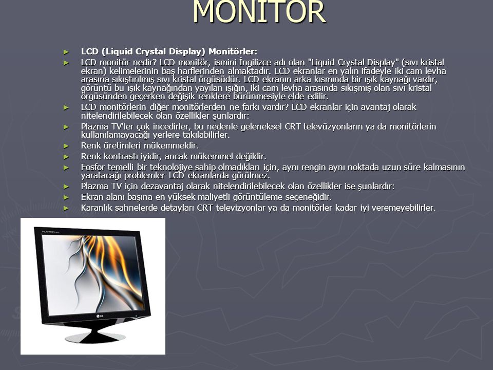 MONİTÖR LCD (Liquid Crystal Display) Monitörler: