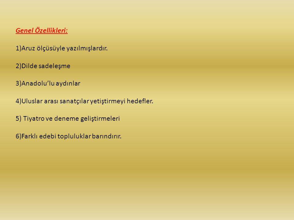 Genel Özellikleri: 1)Aruz ölçüsüyle yazılmışlardır. 2)Dilde sadeleşme. 3)Anadolu'lu aydınlar. 4)Uluslar arası sanatçılar yetiştirmeyi hedefler.