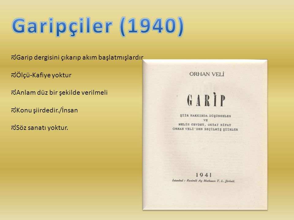 Garipçiler (1940) ಸGarip dergisini çıkarıp akım başlatmışlardır