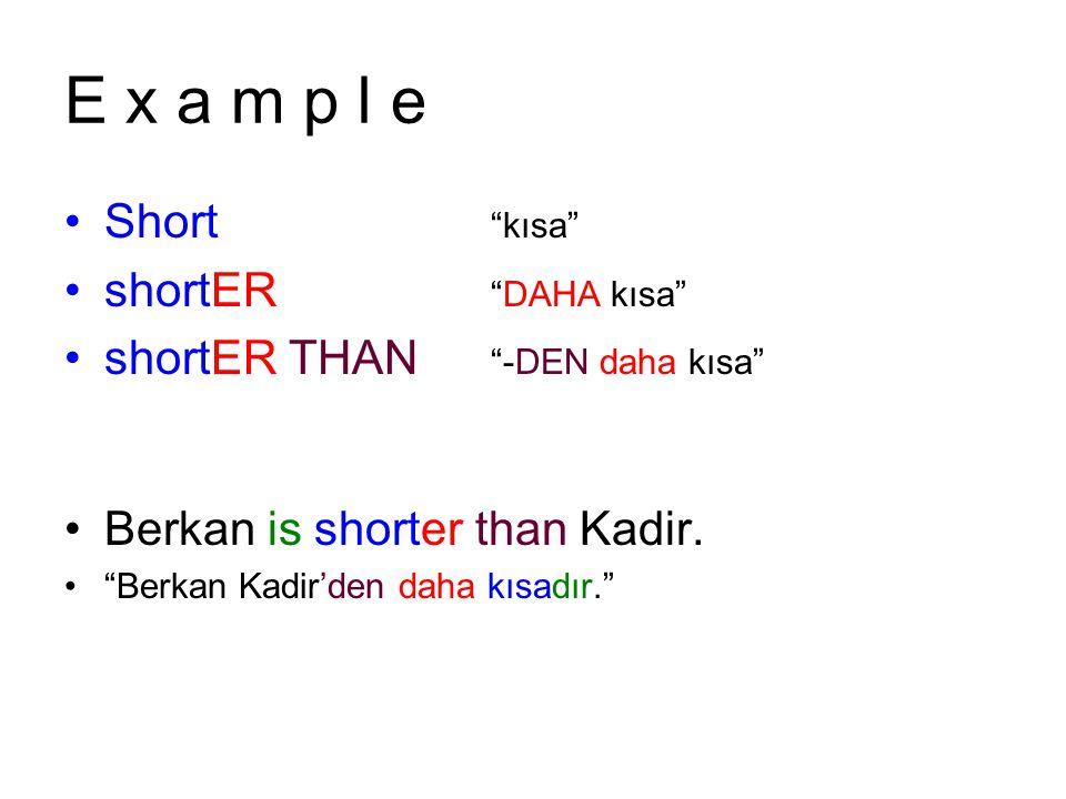 E x a m p l e Short kısa shortER DAHA kısa