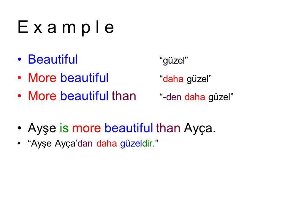 E x a m p l e Beautiful güzel More beautiful daha güzel
