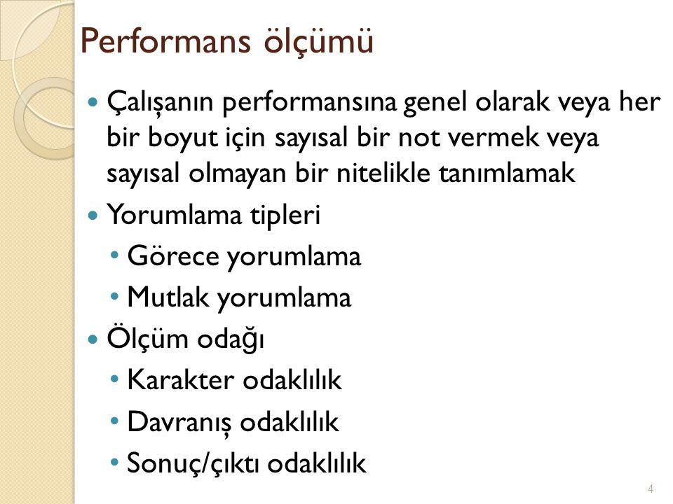 Performans ölçümü Çalışanın performansına genel olarak veya her bir boyut için sayısal bir not vermek veya sayısal olmayan bir nitelikle tanımlamak.