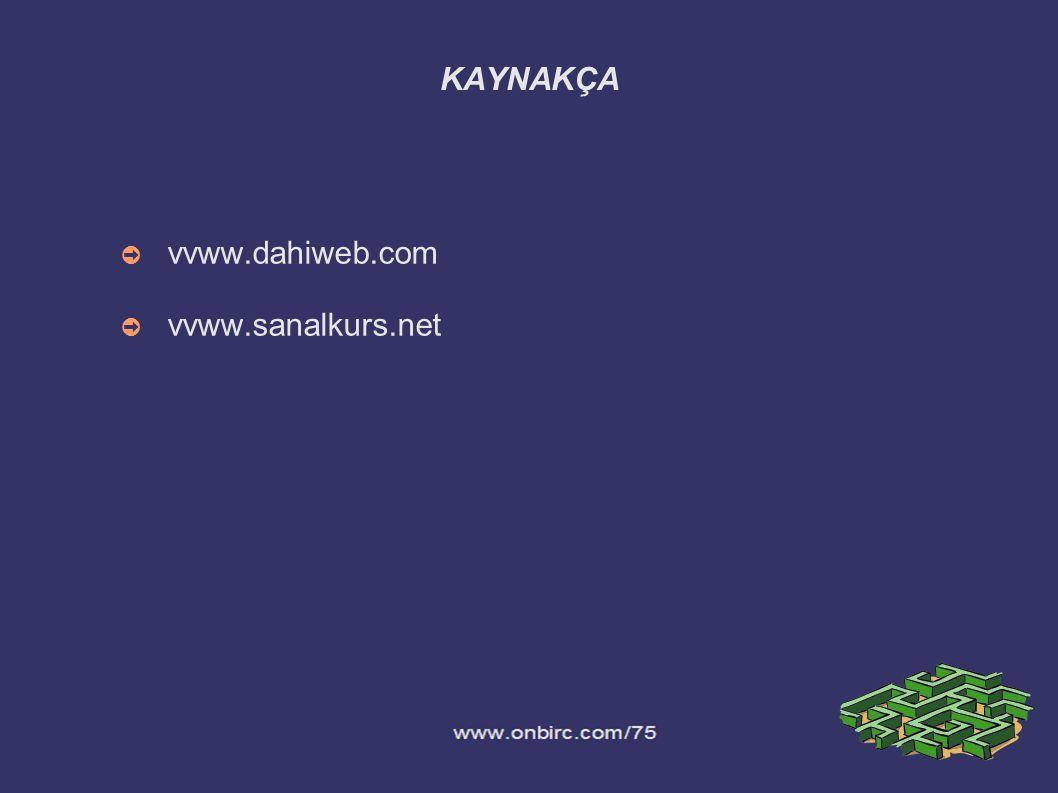 KAYNAKÇA vvww.dahiweb.com vvww.sanalkurs.net