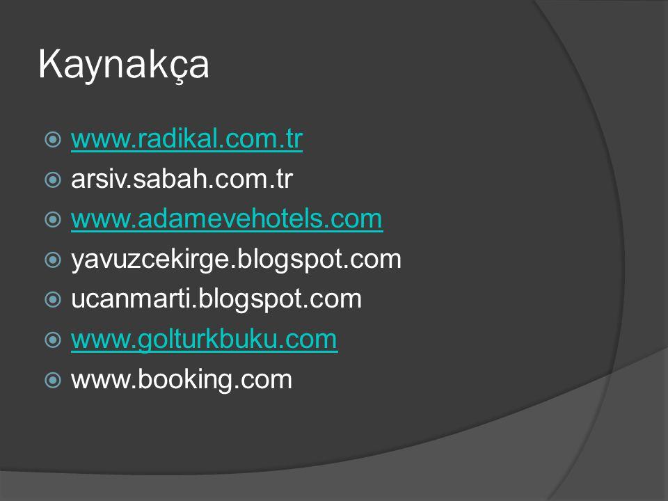 Kaynakça www.radikal.com.tr arsiv.sabah.com.tr www.adamevehotels.com