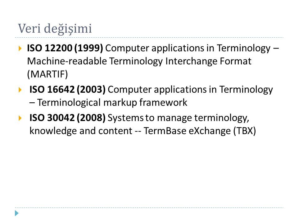 Veri değişimi ISO 12200 (1999) Computer applications in Terminology – Machine-readable Terminology Interchange Format (MARTIF)