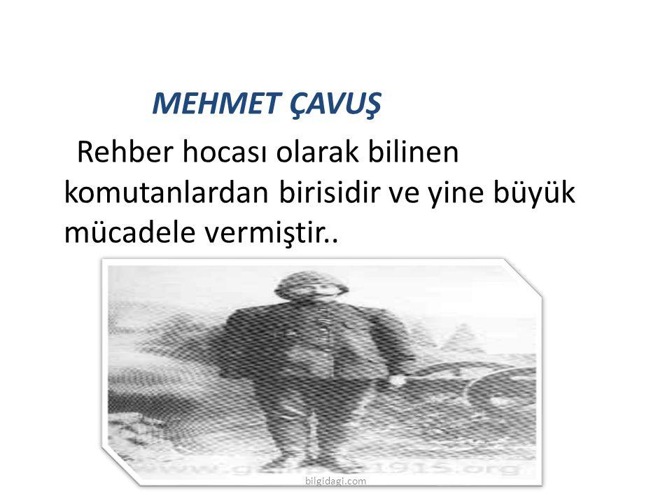 MEHMET ÇAVUŞ Rehber hocası olarak bilinen komutanlardan birisidir ve yine büyük mücadele vermiştir..