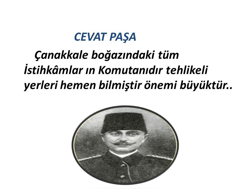CEVAT PAŞA Çanakkale boğazındaki tüm İstihkâmlar ın Komutanıdır tehlikeli yerleri hemen bilmiştir önemi büyüktür..