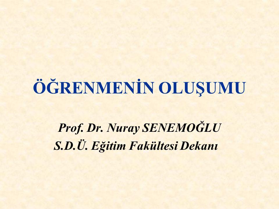 Prof. Dr. Nuray SENEMOĞLU S.D.Ü. Eğitim Fakültesi Dekanı
