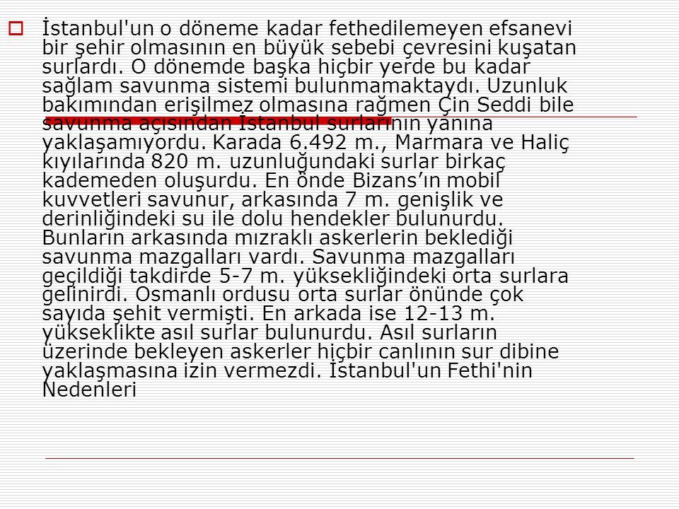 İstanbul un o döneme kadar fethedilemeyen efsanevi bir şehir olmasının en büyük sebebi çevresini kuşatan surlardı.