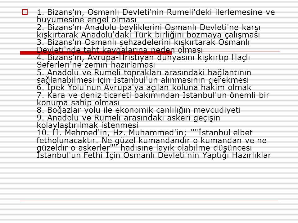 1. Bizans ın, Osmanlı Devleti nin Rumeli deki ilerlemesine ve büyümesine engel olması 2.