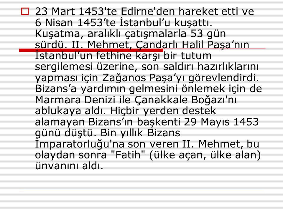23 Mart 1453 te Edirne den hareket etti ve 6 Nisan 1453'te İstanbul'u kuşattı.