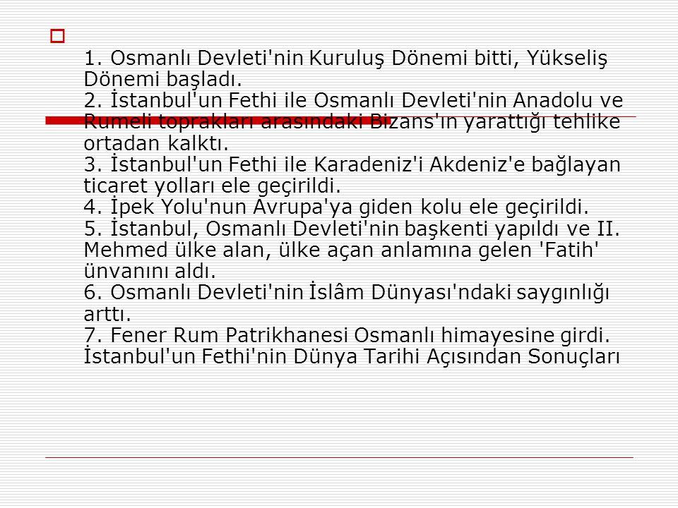 1. Osmanlı Devleti nin Kuruluş Dönemi bitti, Yükseliş Dönemi başladı.