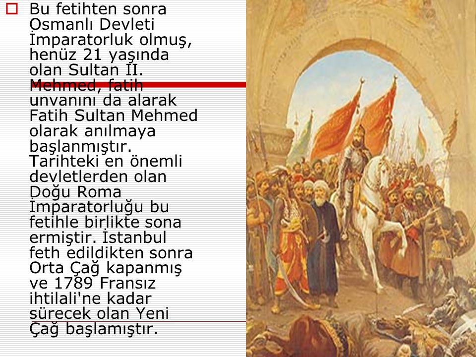 Bu fetihten sonra Osmanlı Devleti İmparatorluk olmuş, henüz 21 yaşında olan Sultan II.