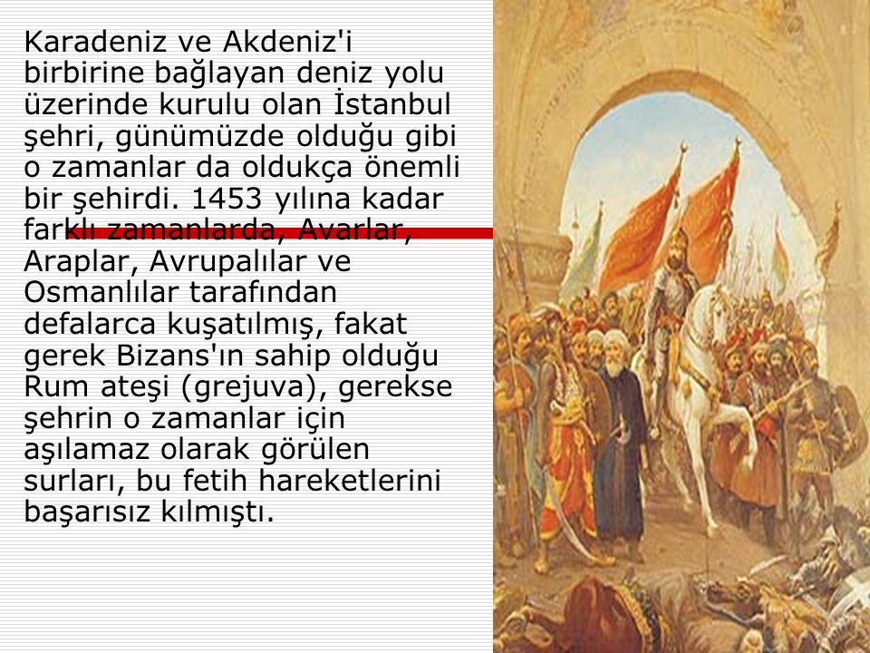 Karadeniz ve Akdeniz i birbirine bağlayan deniz yolu üzerinde kurulu olan İstanbul şehri, günümüzde olduğu gibi o zamanlar da oldukça önemli bir şehirdi.