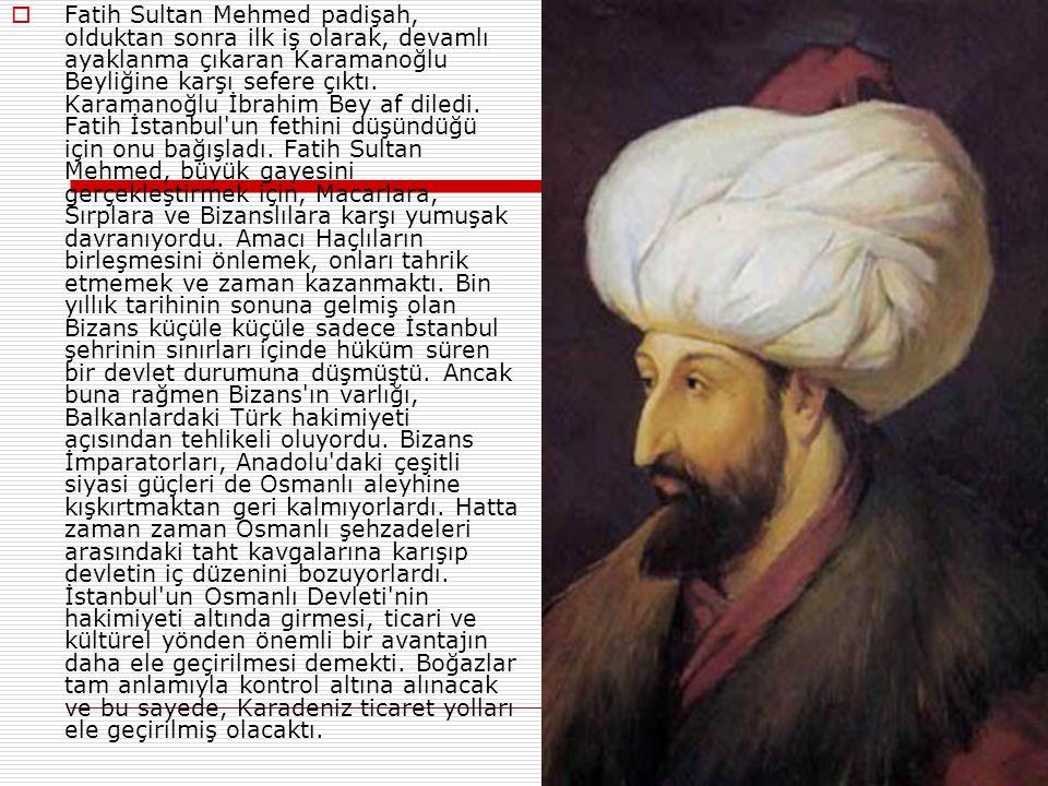 Fatih Sultan Mehmed padişah, olduktan sonra ilk iş olarak, devamlı ayaklanma çıkaran Karamanoğlu Beyliğine karşı sefere çıktı.