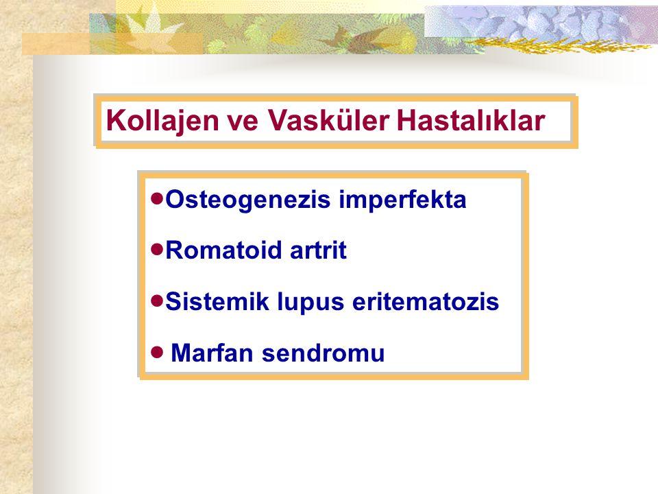 Osteogenezis imperfekta Romatoid artrit Sistemik lupus eritematozis