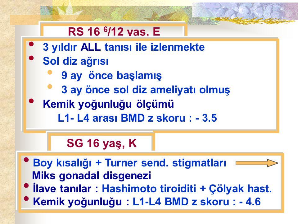RS 16 6/12 yaş, E SG 16 yaş, K 3 yıldır ALL tanısı ile izlenmekte