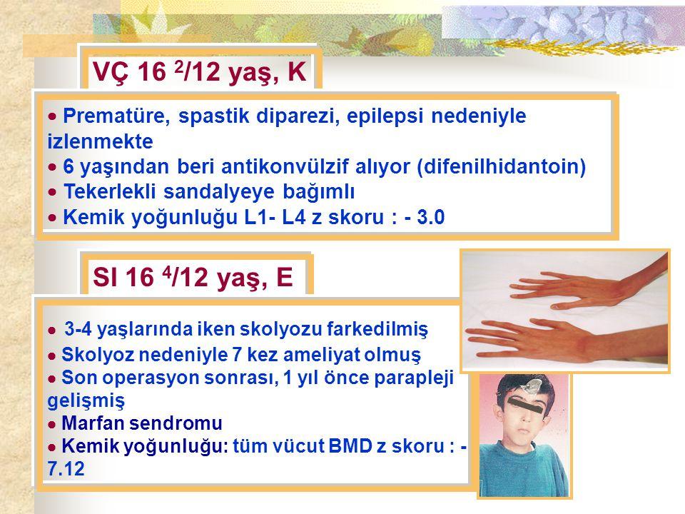 VÇ 16 2/12 yaş, K  Prematüre, spastik diparezi, epilepsi nedeniyle izlenmekte.  6 yaşından beri antikonvülzif alıyor (difenilhidantoin)