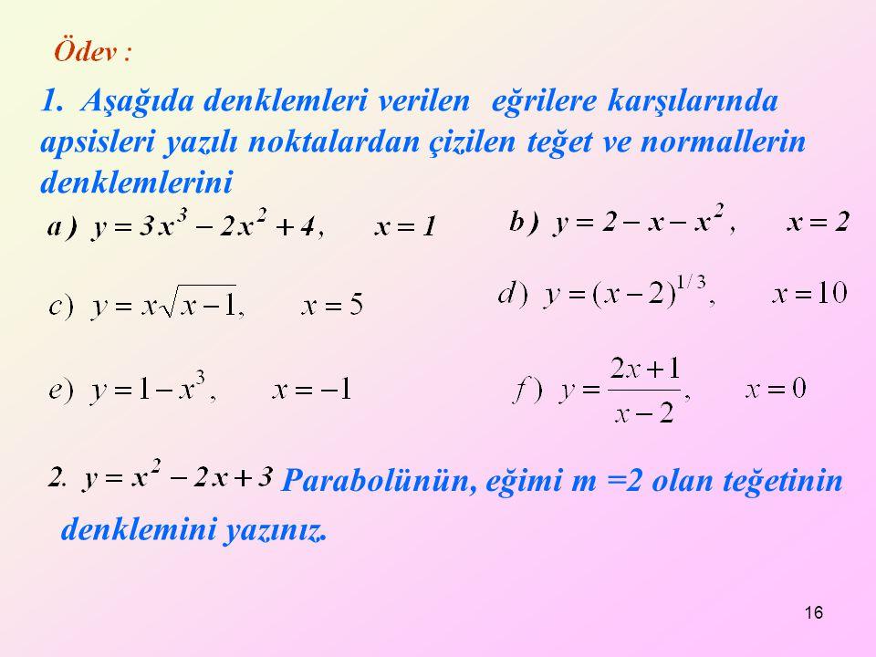 1. Aşağıda denklemleri verilen eğrilere karşılarında apsisleri yazılı noktalardan çizilen teğet ve normallerin denklemlerini